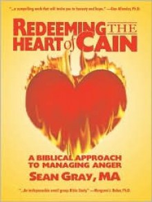 Redeeming the Heart of Cain: A Biblical Approach to Managing Anger - Sean Gray