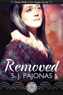 Removed (The Nogiku Series) (Volume 1) by S J Pajonas (2013-09-11) - S J Pajonas