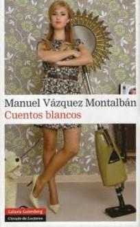 Cuentos Blancos - Manuel Vázquez Montalbán
