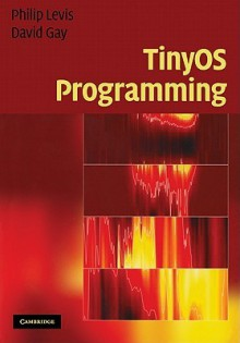 Tinyos Programming - Philip Levis, David Gay