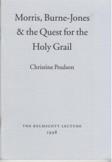 Morris, Burne Jones And The Quest For The Holy Grail (Kelmscott Lecture) - Christine Poulson