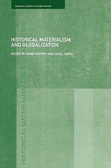 Historical Materialism and Globalisation: Essays on Continuity and Change - Mark Rupert, Hazel Smith