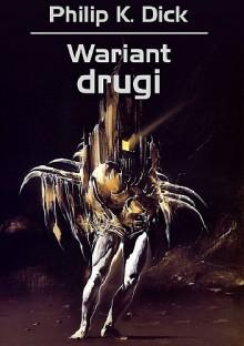 Wariant drugi - Philip K. Dick