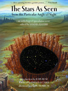 The Stars as Seen from This Particular Angle of Night: An Anthology of Speculative Verse - Sandra Kasturi, John Rose, Phyllis Gotlieb, David Clink, Kathy Shaidle, R.G. Evans, Donna Farley, Patrick O'Leary, Kiel Stuart, Gemma Files, John Tranter, Charlee Jacob, Mark McLaughlin, Peter Crowther, Bruce Boston, Yves Meynard, Carolyn Clink, Tom Piccirilli, Heather Spe