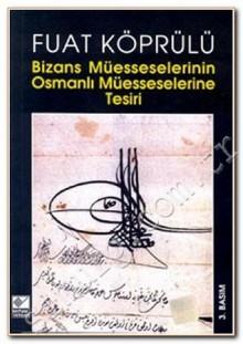 Bizans Müesseselerinin Osmanlı Müesseselerine Tesiri - Mehmed Fuad Köprülü