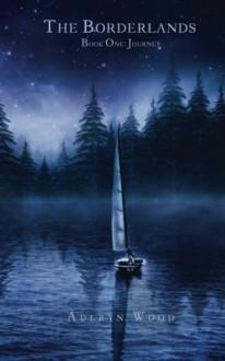 The Borderlands (Book One): Journey (Volume 1) - Aderyn Wood