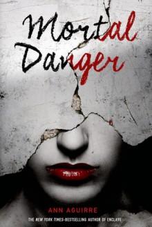 Mortal Danger - Ann Aguirre