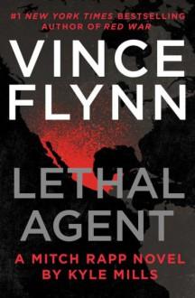 Lethal Agent - Vince Flynn,Kyle Mills