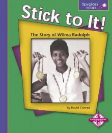 Stick to It!: The Story of Wilma Rudolph - David Conrad