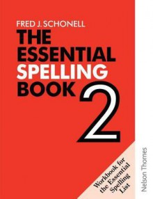 The Essential Spelling Book 2 - Fred J. Schonell