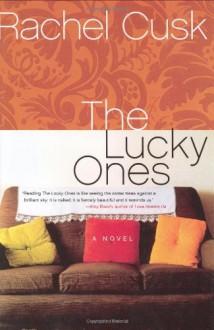 The Lucky Ones: A Novel - Rachel Cusk