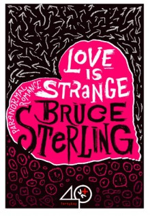 Love Is Strange - Bruce Sterling