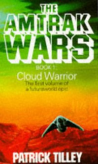 Amtrak Wars 1 Cloud Warrior - Patrick Tilley