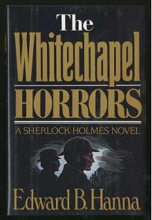 The Whitechapel Horrors - Edward B. Hanna