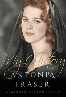 My History: A Memoir of Growing Up - Antonia Fraser