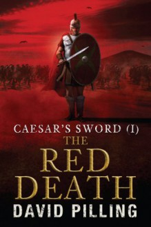 Caesar's Sword (I): The Red Death - David Pilling