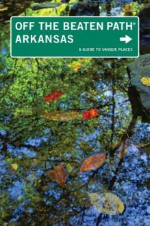 Arkansas Off the Beaten Path®, 9th: A Guide to Unique Places - Patti DeLano