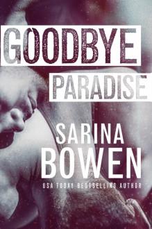 Goodbye Paradise - Sarina Bowen
