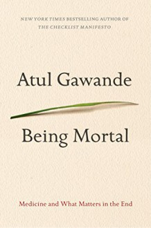 Being Mortal: Medicine and What Matters in the End - Atul Gawande,Robert Petkoff