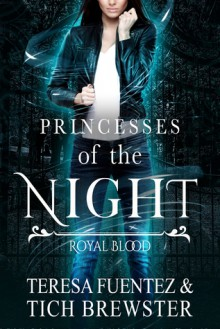 Princesses of the Night: Royal Blood - Teresa Fuentez,Tich Brewster