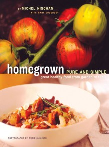 Homegrown Pure and Simple: Great Healthy Food from Garden to Table by Michel Nischan (2005-08-18) - Mary Goodbody,Michel Nischan