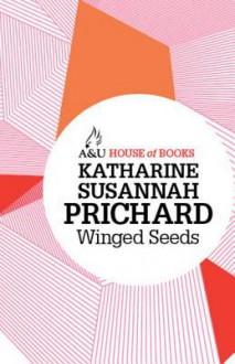 Winged Seeds - Katharine Susannah Prichard