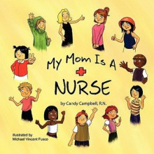 My Mom is a Nurse - Candy Campbell, Michael Vincent Fusco
