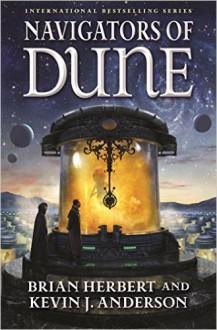 Navigators of Dune by Herbert, Brian, Anderson, Kevin J.(May 17, 2016) Hardcover - Kevin J. Herbert Brian & Anderson