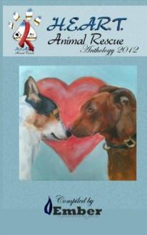 H.E.A.R.T Animal Rescue Anthology 2012 - Ember Press, Ryan Smith, Angela Yuriko Smith, Amy Eye, Robin Wiesneth, Frank W Smith