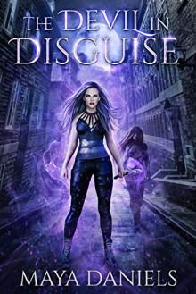 The Devil in Disguise (Broken Halos #4) - Maya Daniels