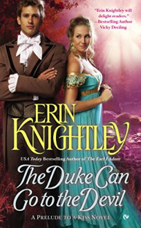 The Duke Can Go to the Devil: A Prelude to a Kiss Novel - Erin Knightley