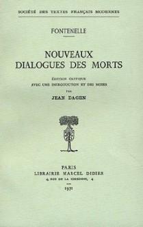 Nouveaux dialogues des morts - Fontenelle, Jean Dagen