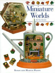 Miniature Worlds in 1/12 Scale - Susan Penny, Martin Penny