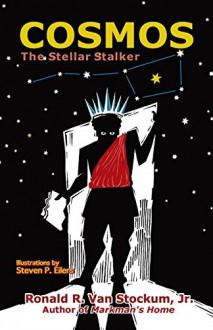 Cosmos the Stellar Stalker - Ronald R. Van Stockum Jr,Steven Eilers