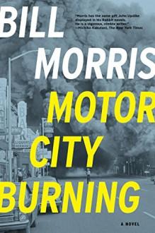 Motor City Burning: A Novel - Bill Morris