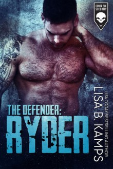 The Defender: RYDER (Cover Six Security #3) - Lisa B. Kamps
