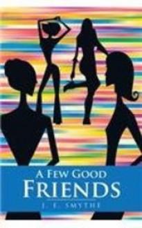 A Few Good Friends - J. E. Smythe