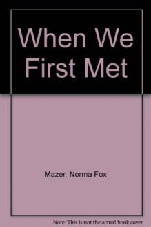When We First Met - Norma Fox Mazer