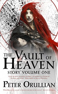 The Vault of Heaven: Story Volume One - Peter Orullian