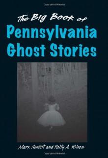 Big Book of Pennsylvania Ghost Stories, The (Big Book of Ghost Stories) - Mark Nesbitt, Patty A. Wilson