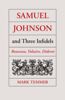 Samuel Johnson and Three Infidels: Rousseau, Voltaire, Diderot - Mark Temmer