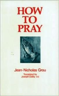 How to Pray - Jean-Nicholas Grou