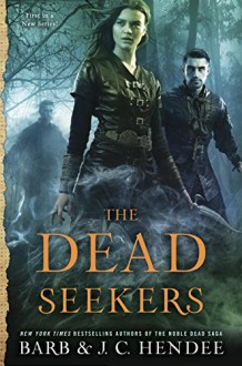 The Dead Seekers (A Dead Seekers Novel) - J.C. Hendee, Barb Hendee