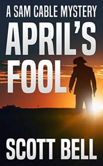April's Fool (Sam Cable #1) - Scott Bell