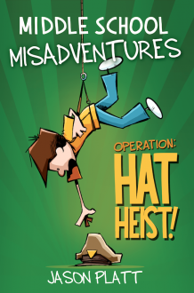 Middle School Adventures: Operation: Hat Heist! - Jason Platt