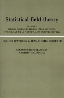 Statistical Field Theory: Strong Coupling, Monte Carlo Methods, Conformal Field Theory, and Random Systems - Claude Itzykson, Jean-Michel Drouffe