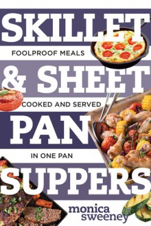 Skillet & Sheet Pan Suppers: Foolproof Meals, Cooked and Served in One Pan (Best Ever) - Monica Sweeney
