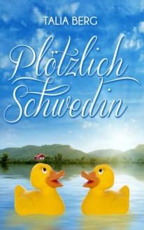 Plötzlich Schwedin: Liebesroman - Talia Berg