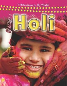 Holi (Celebrations in My World) - Lynn Peppas