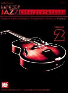 Mark Elf Jazz Interpretations Volume 2: Original Etudes Based on Progression Similar to Friends - Mark Elf, Jim DeCava